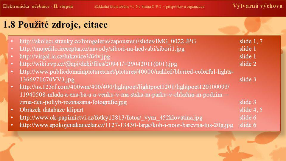 Elektronická učebnice -II. stupeň Základní škola Děčín VI, Na Stráni 879/2 – příspěvková organizace Výtvarná výchova http://skolaci.stranky.cc/fotogal