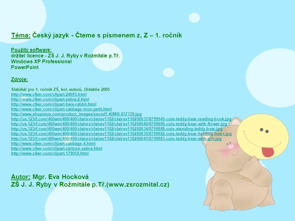 Téma: Český jazyk - Čteme s písmenem z, Z – 1. ročník Použitý software: držitel licence - ZŠ J. J. Ryby v Rožmitále p.Tř. Windows XP Professional Powe
