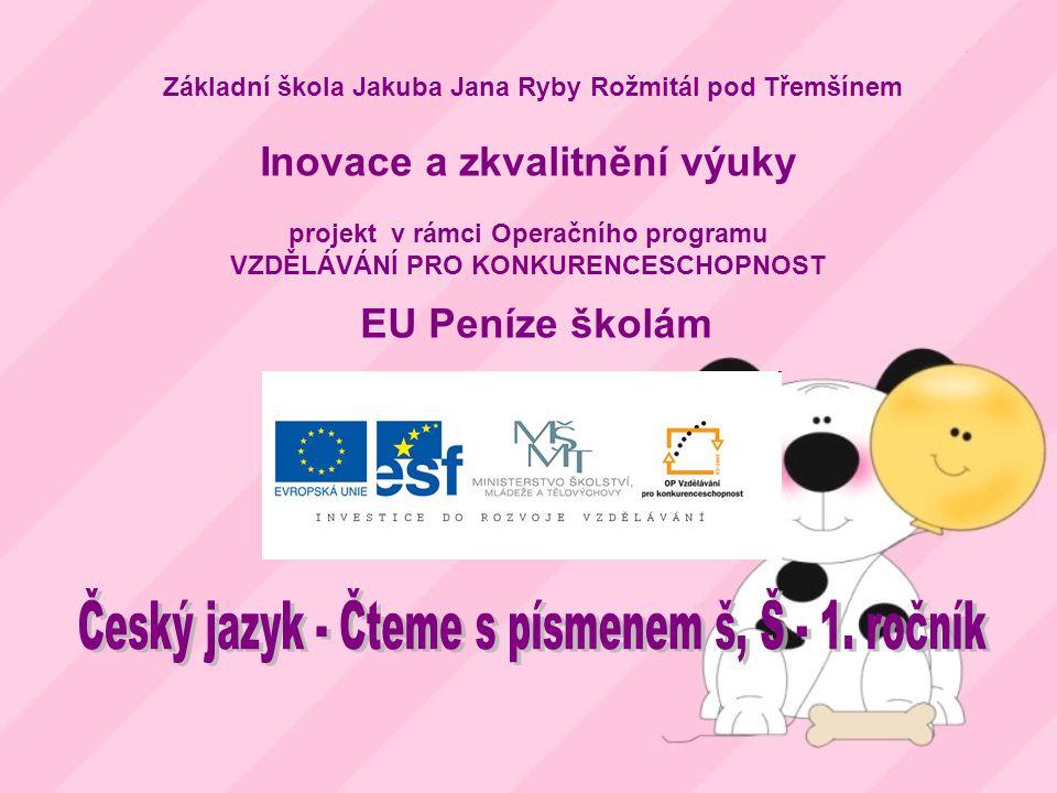 Téma: Český jazyk - Čteme s písmenem š, Š – 1.ročník Použitý software: držitel licence - ZŠ J.
