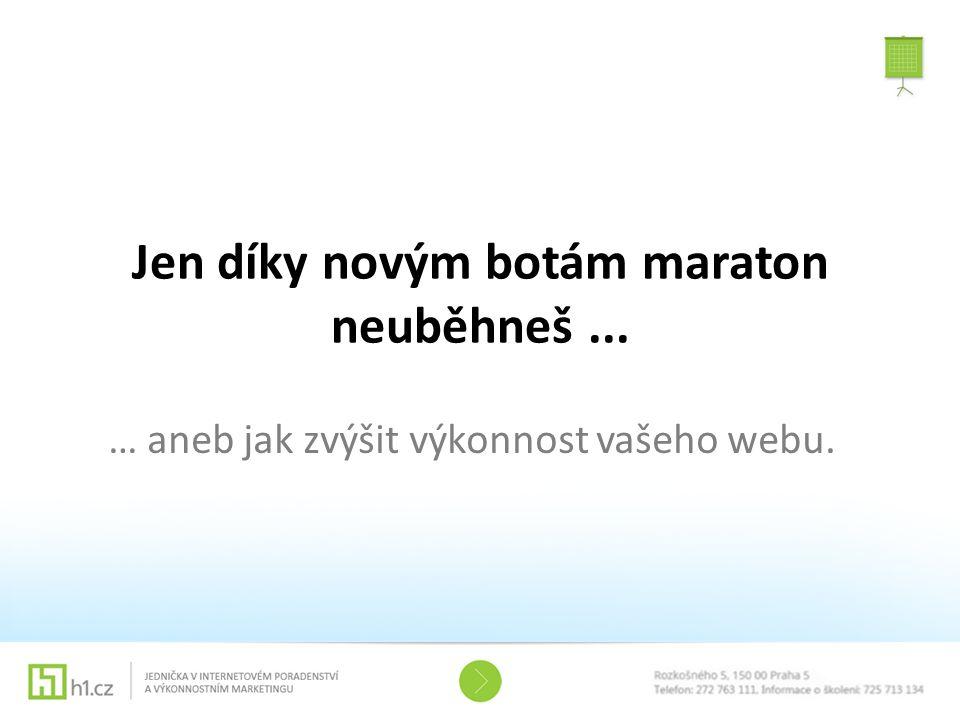 Jen díky novým botám maraton neuběhneš... … aneb jak zvýšit výkonnost vašeho webu.