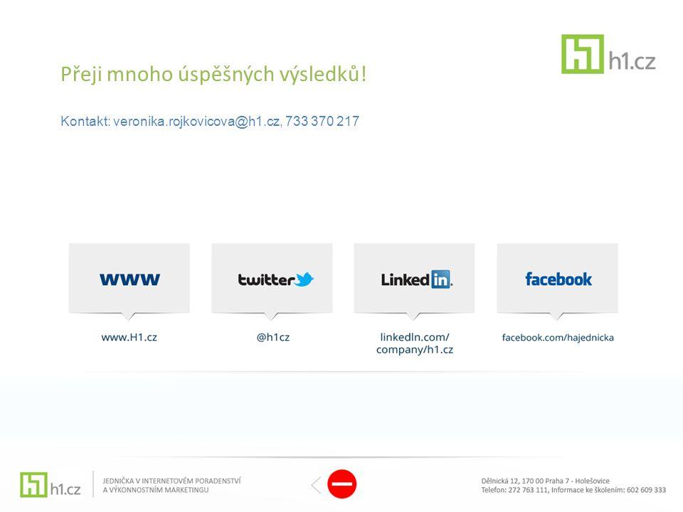 Přeji mnoho úspěšných výsledků! Kontakt: veronika.rojkovicova@h1.cz, 733 370 217