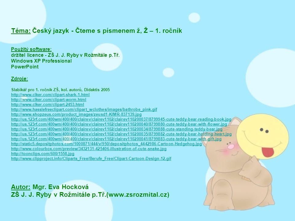 Téma: Český jazyk - Čteme s písmenem ž, Ž – 1.ročník Použitý software: držitel licence - ZŠ J.