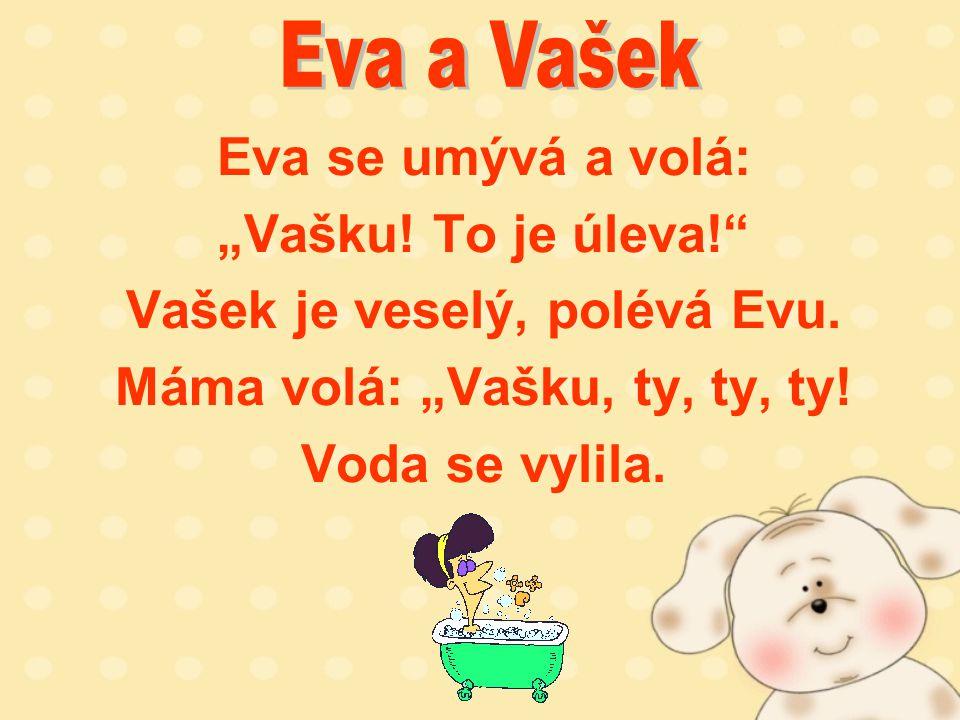 """Eva se umývá a volá: """"Vašku.To je úleva! Vašek je veselý, polévá Evu."""