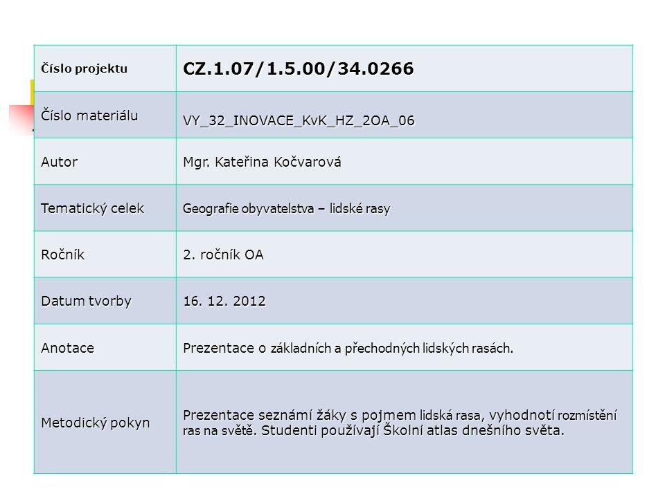 Číslo projektu CZ.1.07/1.5.00/34.0266 Číslo materiálu VY_32_INOVACE_KvK_HZ_2OA_06 Autor Mgr. Kateřina Kočvarová Tematický celek Geografie obyvatelstva