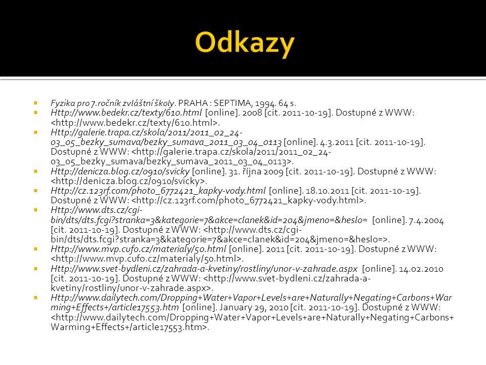  Fyzika pro 7.ročník zvláštní školy. PRAHA : SEPTIMA, 1994. 64 s.  Http://www.bedekr.cz/texty/610.html [online]. 2008 [cit. 2011-10-19]. Dostupné z