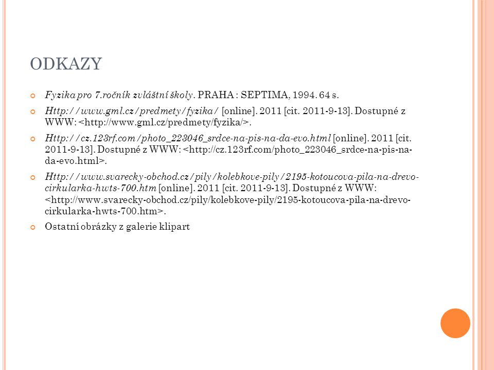 ODKAZY Fyzika pro 7.ročník zvláštní školy. PRAHA : SEPTIMA, 1994. 64 s. Http://www.gml.cz/predmety/fyzika/ [online]. 2011 [cit. 2011-9-13]. Dostupné z