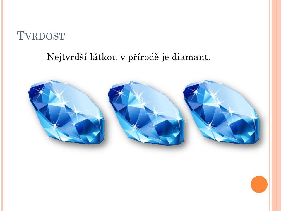 T VRDOST Nejtvrdší látkou v přírodě je diamant.