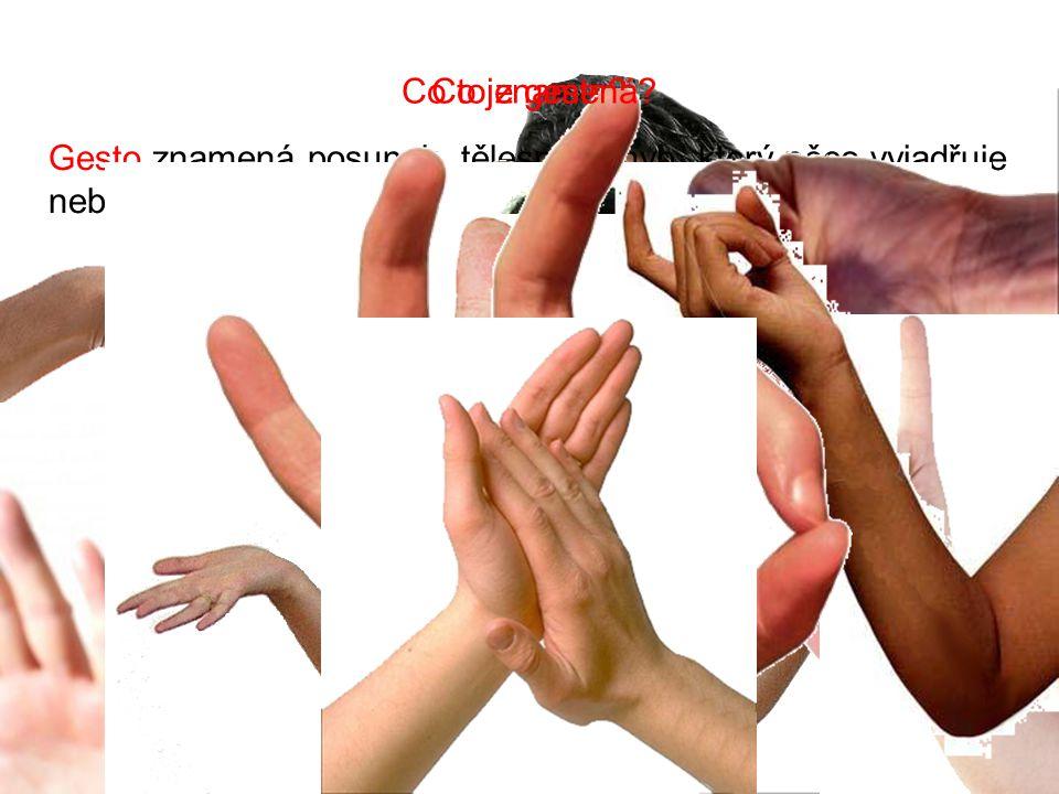Co je gesto? Gesto znamená posunek, tělesný pohyb, který něco vyjadřuje nebo dává najevo. Co to znamená?