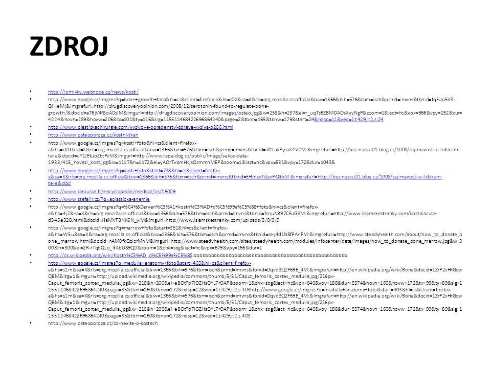 ZDROJ http://lomivky.webnode.cz/news/kosti/ http://www.google.cz/imgres?q=bone+growth+foto&hl=cs&client=firefox-a&hs=t0X&sa=X&rls=org.mozilla:cs:offic