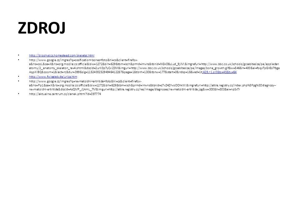 ZDROJ http://biophysics.homestead.com/skeletal.html http://www.google.cz/imgres?q=ossification+bones+foto&hl=cs&client=firefox- a&hs=zoL&sa=X&rls=org.