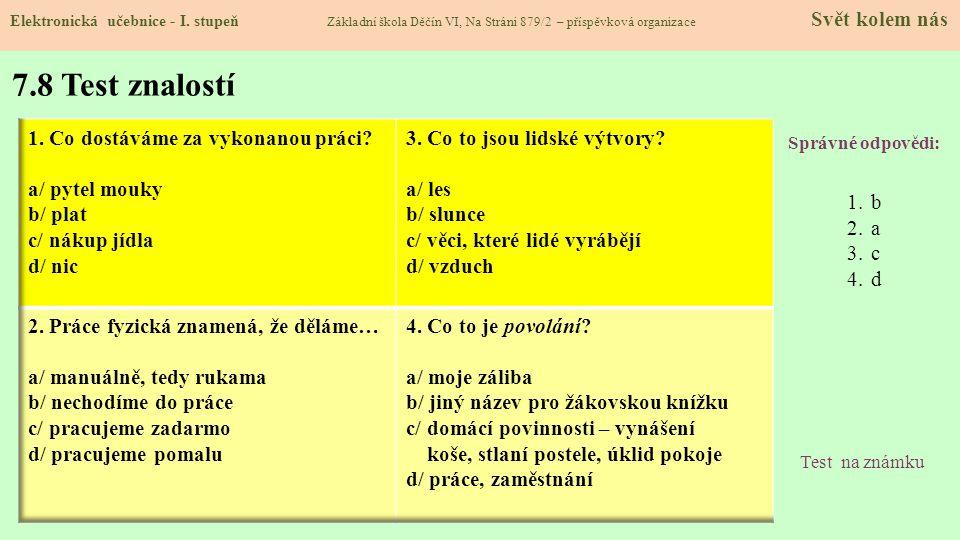 7.8 Test znalostí Správné odpovědi: 1.b 2.a 3.c 4.d Test na známku Elektronická učebnice - I.