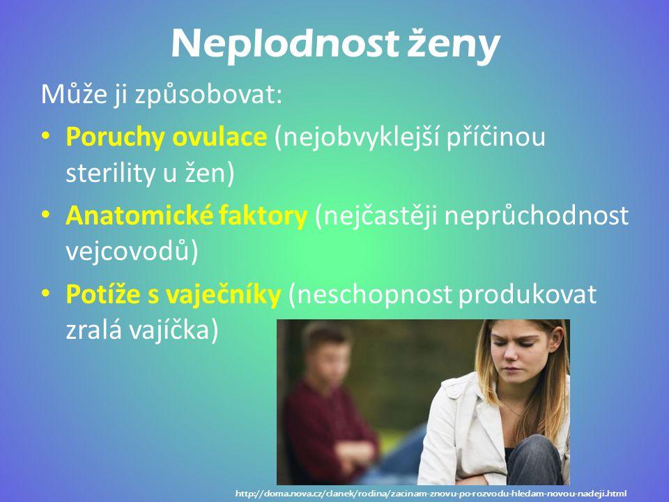 Neplodnost ženy Může ji způsobovat: Poruchy ovulace (nejobvyklejší příčinou sterility u žen) Anatomické faktory (nejčastěji neprůchodnost vejcovodů) P
