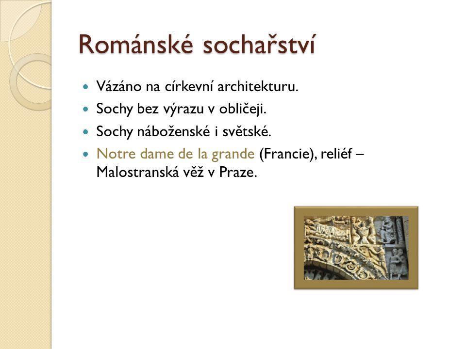 Románské sochařství Vázáno na církevní architekturu. Sochy bez výrazu v obličeji. Sochy náboženské i světské. Notre dame de la grande (Francie), relié
