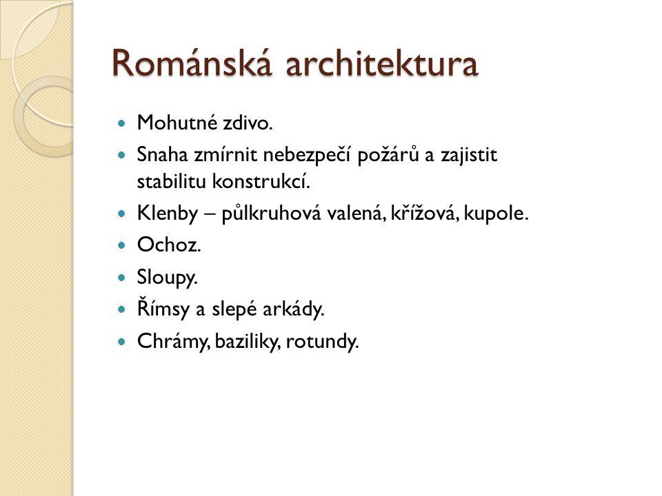 Románská architektura Mohutné zdivo. Snaha zmírnit nebezpečí požárů a zajistit stabilitu konstrukcí. Klenby – půlkruhová valená, křížová, kupole. Ocho