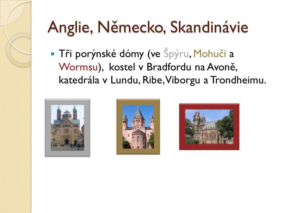 Anglie, Německo, Skandinávie Tři porýnské dómy (ve Špýru, Mohuči a Wormsu), kostel v Bradfordu na Avoně, katedrála v Lundu, Ribe, Viborgu a Trondheimu