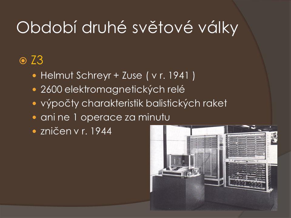 Období druhé světové války  Z3 Helmut Schreyr + Zuse ( v r. 1941 ) 2600 elektromagnetických relé výpočty charakteristik balistických raket ani ne 1 o