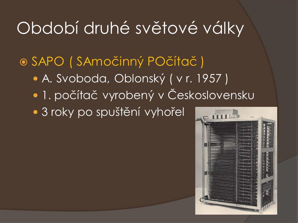 Období druhé světové války  SAPO ( SAmočinný POčítač ) A. Svoboda, Oblonský ( v r. 1957 ) 1. počítač vyrobený v Československu 3 roky po spuštění vyh