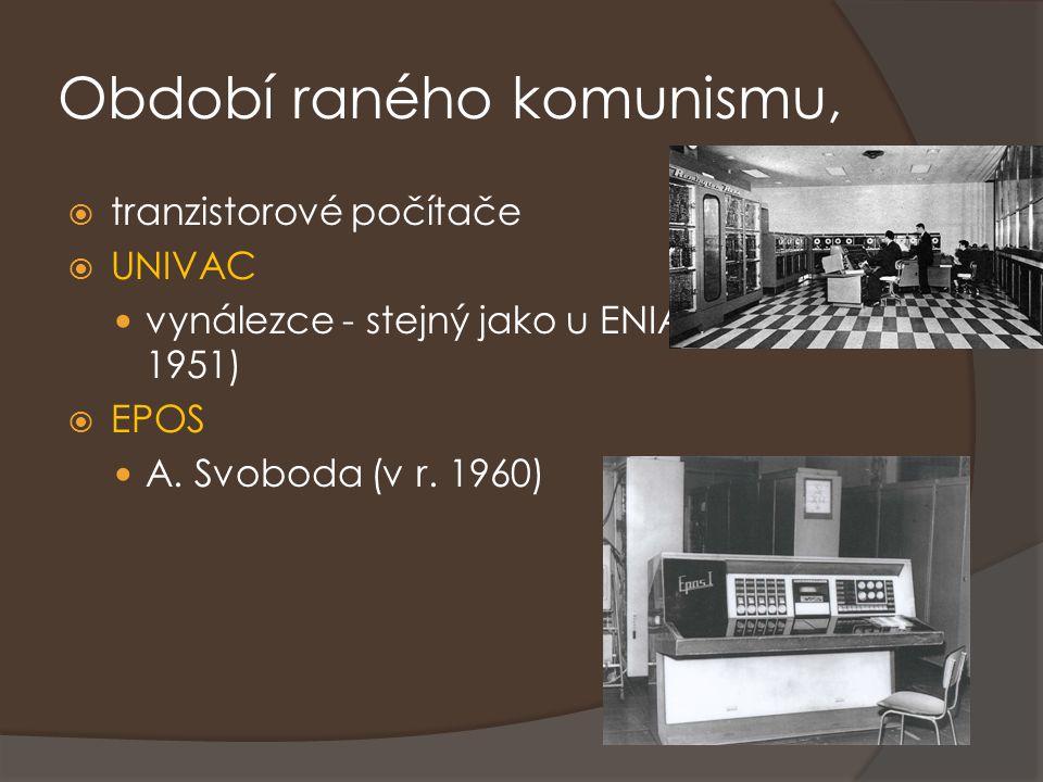 Období raného komunismu,  tranzistorové počítače  UNIVAC vynálezce - stejný jako u ENIACu (v r. 1951)  EPOS A. Svoboda (v r. 1960)