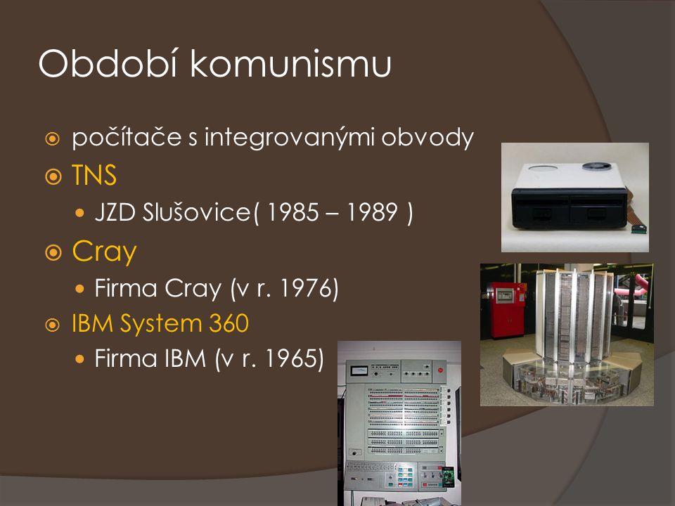 Období komunismu  počítače s integrovanými obvody  TNS JZD Slušovice( 1985 – 1989 )  Cray Firma Cray (v r. 1976)  IBM System 360 Firma IBM (v r. 1