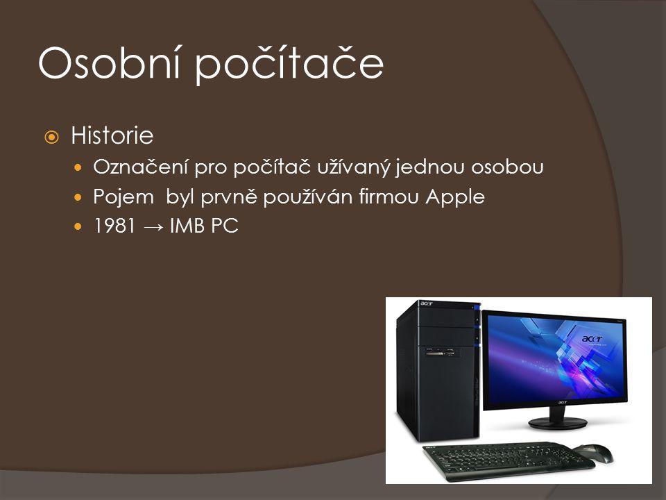 Osobní počítače  Historie Označení pro počítač užívaný jednou osobou Pojem byl prvně používán firmou Apple 1981 → IMB PC