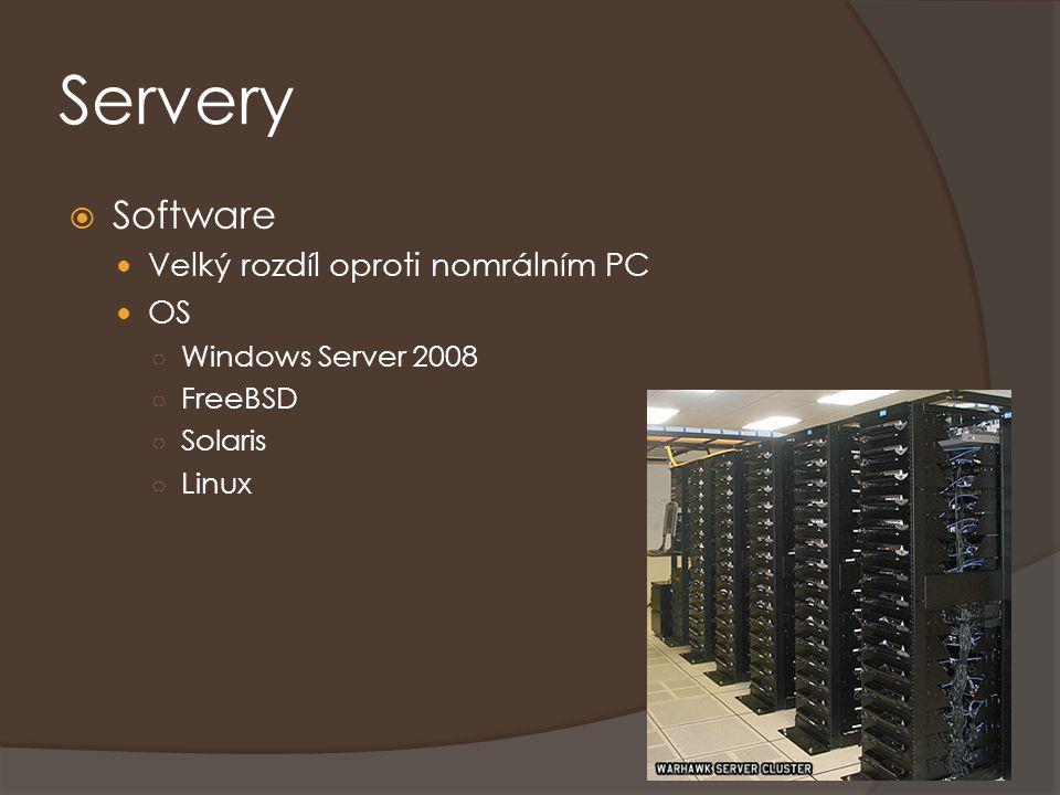 Servery  Software Velký rozdíl oproti nomrálním PC OS ○ Windows Server 2008 ○ FreeBSD ○ Solaris ○ Linux