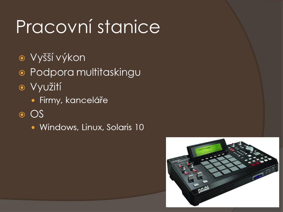 Pracovní stanice  Vyšší výkon  Podpora multitaskingu  Využití Firmy, kanceláře  OS Windows, Linux, Solaris 10