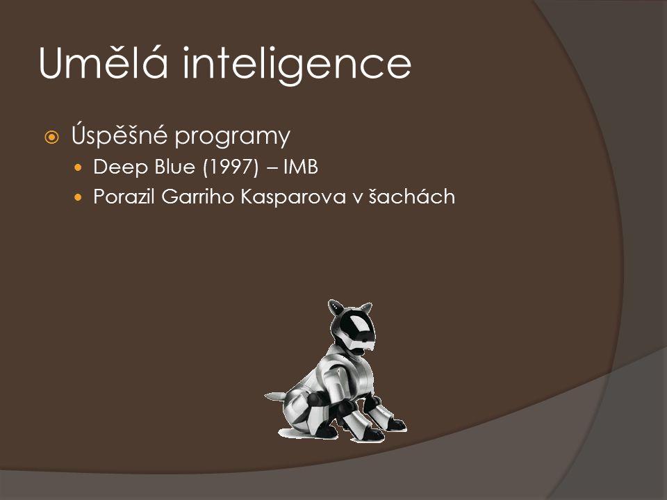 Umělá inteligence  Úspěšné programy Deep Blue (1997) – IMB Porazil Garriho Kasparova v šachách