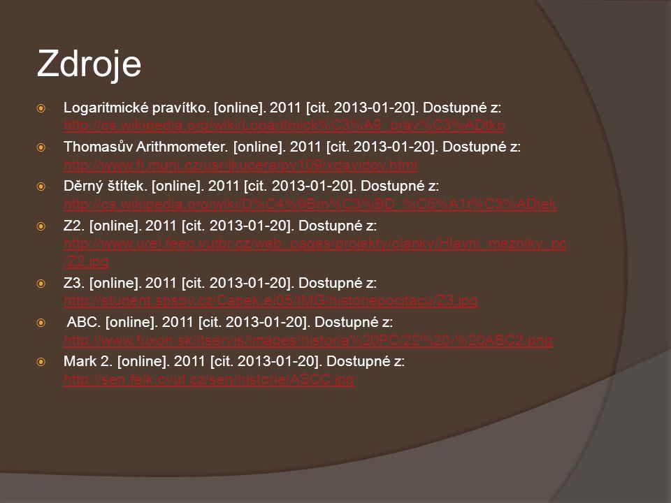 Zdroje  Logaritmické pravítko. [online]. 2011 [cit. 2013-01-20]. Dostupné z: http://cs.wikipedia.org/wiki/Logaritmick%C3%A9_prav%C3%ADtko http://cs.w