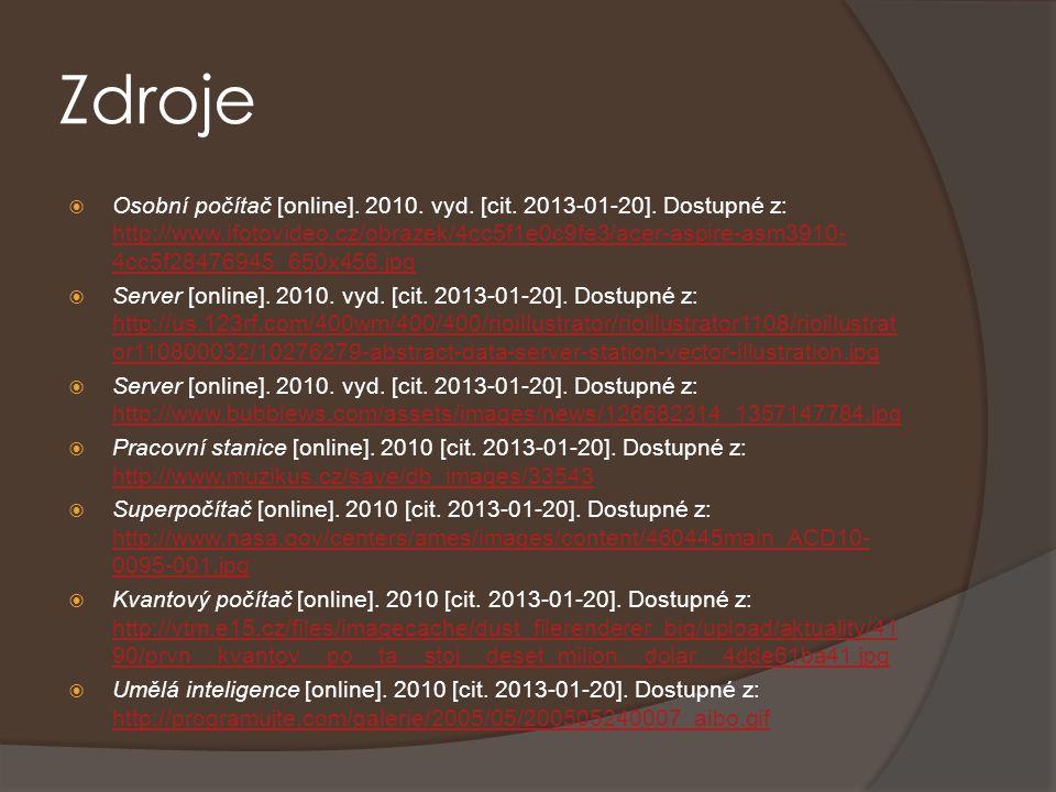 Zdroje  Osobní počítač [online]. 2010. vyd. [cit. 2013-01-20]. Dostupné z: http://www.ifotovideo.cz/obrazek/4cc5f1e0c9fe3/acer-aspire-asm3910- 4cc5f2