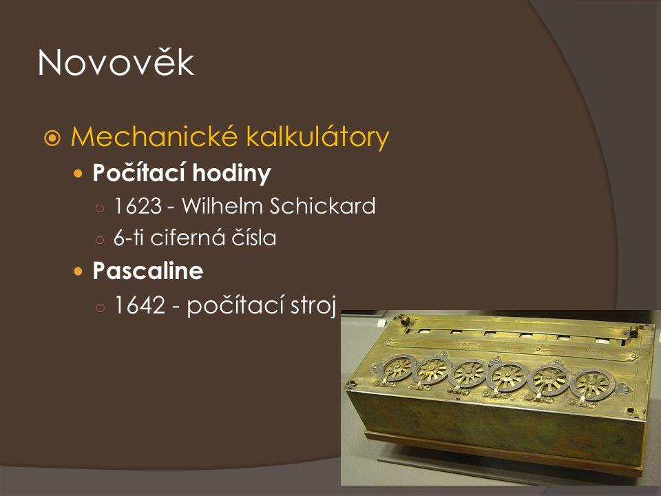 Novověk  Mechanické kalkulátory Počítací hodiny ○ 1623 - Wilhelm Schickard ○ 6-ti ciferná čísla Pascaline ○ 1642 - počítací stroj