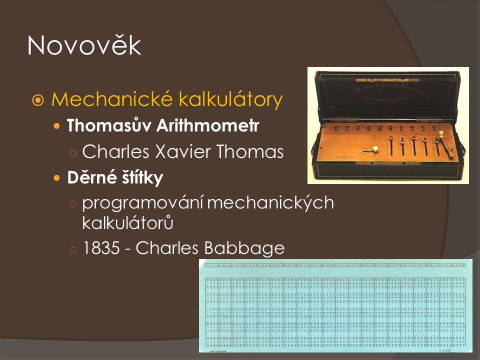 Novověk  Mechanické kalkulátory Thomasův Arithmometr ○ Charles Xavier Thomas Děrné štítky ○ programování mechanických kalkulátorů ○ 1835 - Charles Ba
