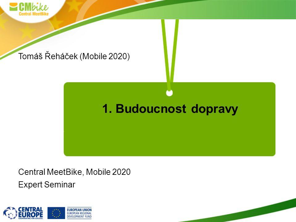 1. Budoucnost dopravy Tomáš Řeháček (Mobile 2020) Central MeetBike, Mobile 2020 Expert Seminar