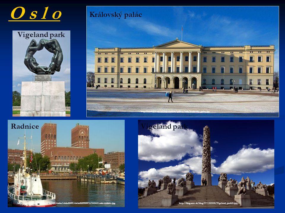 O s l o Královský palác http://cestuj-levne.cz/wp-content/gallery/oslo/kralovsky_palac.jpg Vigeland park http://blog.sme.sk/blog/277/112350/Vigeland_p