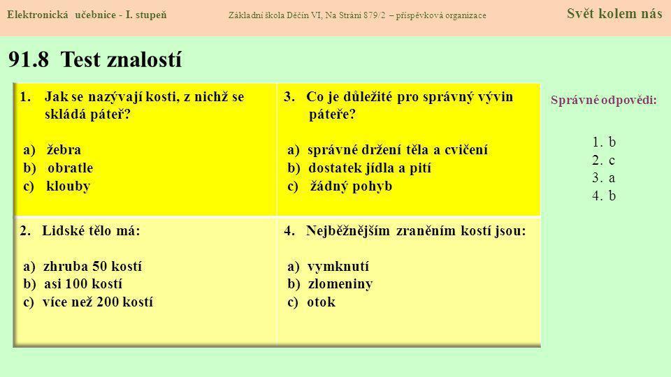 91.8 Test znalostí Správné odpovědi: 1.b 2.c 3.a 4.b Elektronická učebnice - I. stupeň Základní škola Děčín VI, Na Stráni 879/2 – příspěvková organiza