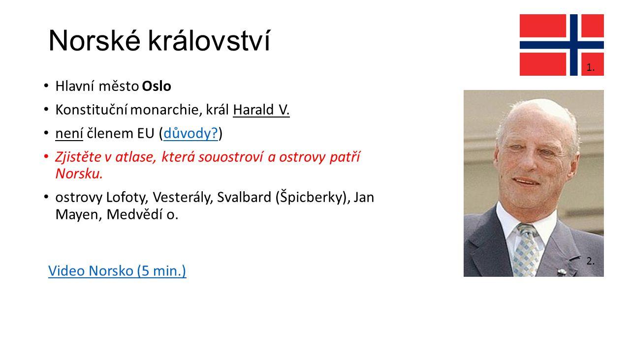 Norské království Hlavní město Oslo Konstituční monarchie, král Harald V. není členem EU (důvody?)důvody? Zjistěte v atlase, která souostroví a ostrov