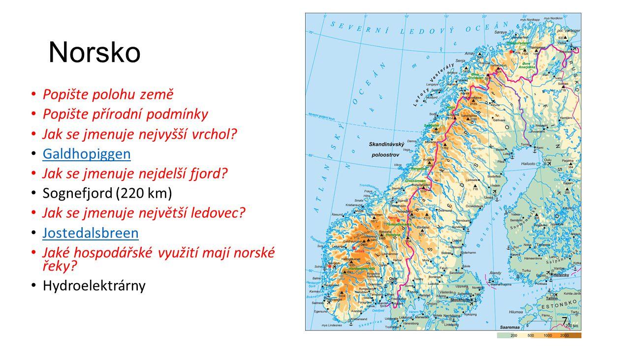 Norsko Popište polohu země Popište přírodní podmínky Jak se jmenuje nejvyšší vrchol? Galdhopiggen Jak se jmenuje nejdelší fjord? Sognefjord (220 km) J