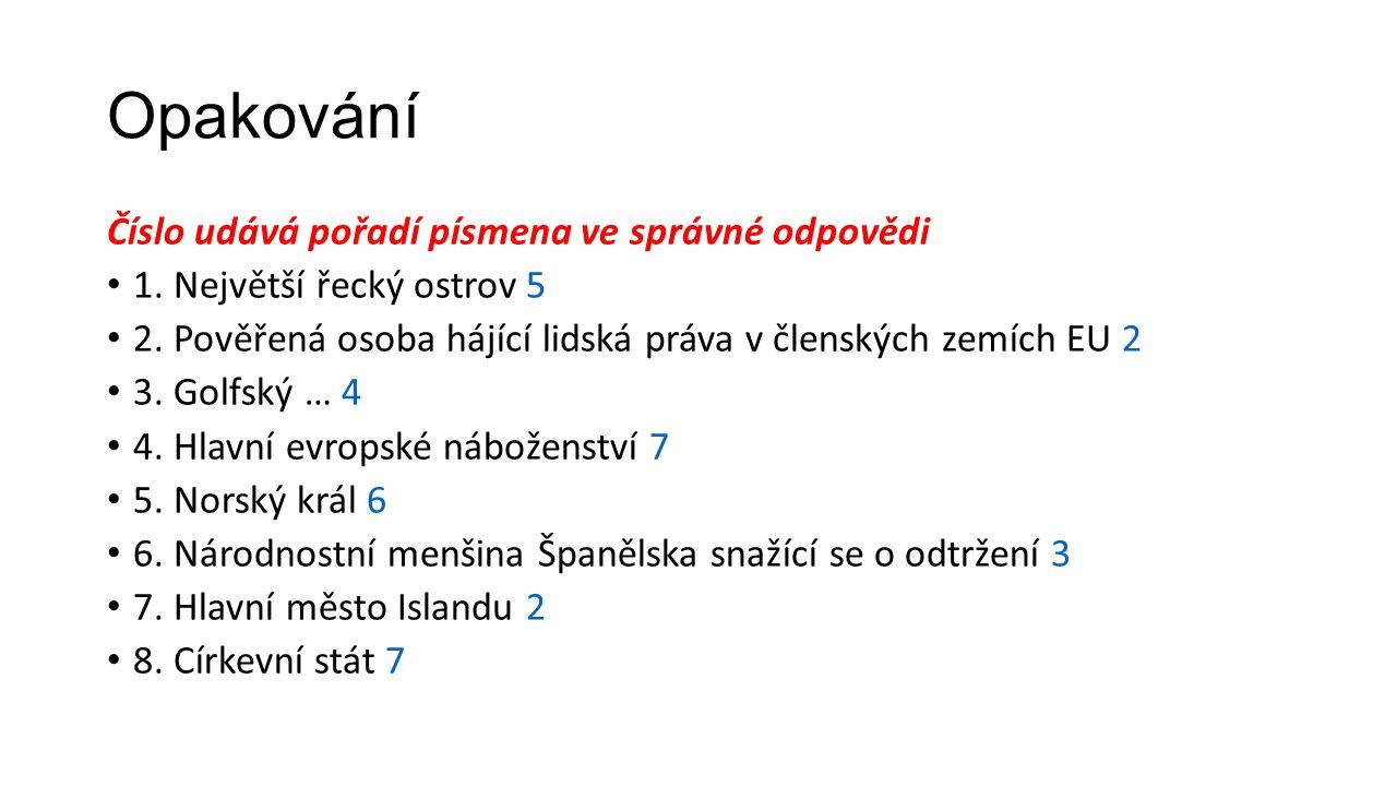 Opakování Číslo udává pořadí písmena ve správné odpovědi 1. Největší řecký ostrov 5 2. Pověřená osoba hájící lidská práva v členských zemích EU 2 3. G