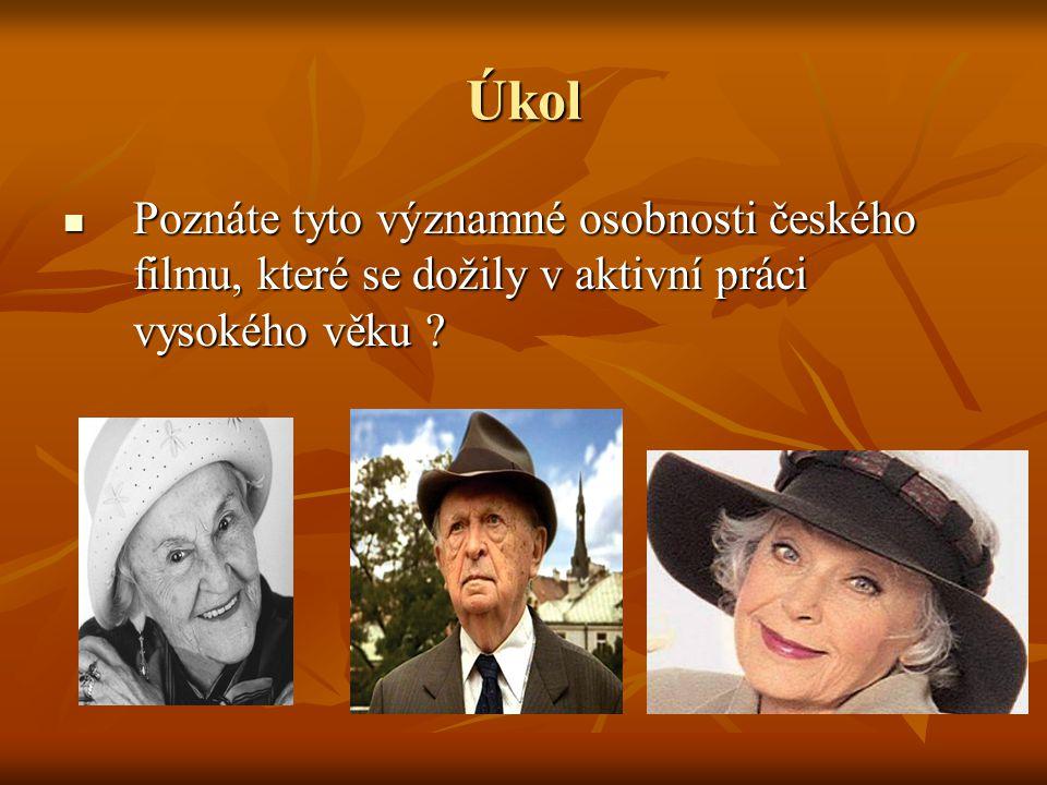 Úkol Poznáte tyto významné osobnosti českého filmu, které se dožily v aktivní práci vysokého věku .