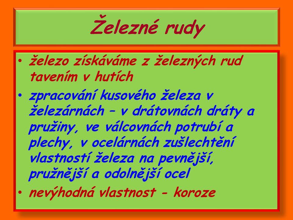 2) Rudy a)železné rudy b)drahé kovy a)železné rudy b)drahé kovy