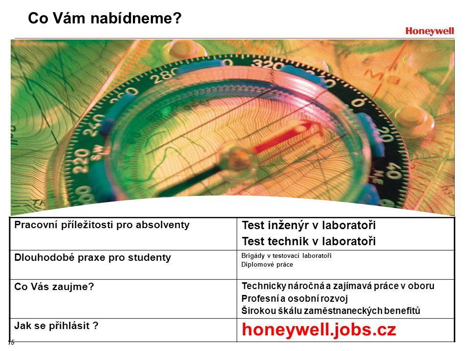 15 Co Vám nabídneme? Pracovní příležitosti pro absolventy Test inženýr v laboratoři Test technik v laboratoři Dlouhodobé praxe pro studenty Brigády v