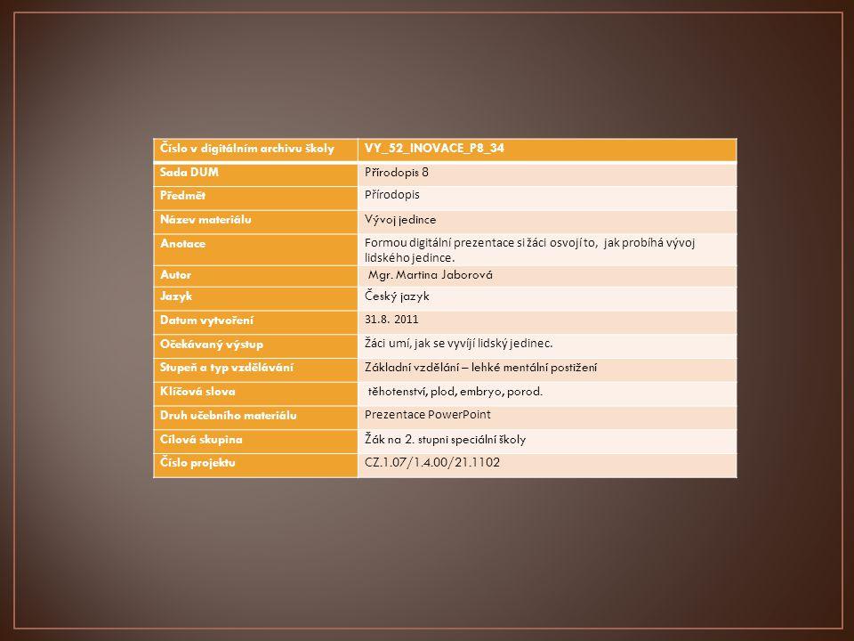 Číslo v digitálním archivu školyVY_52_INOVACE_P8_34 Sada DUMPřírodopis 8 Předmět Přírodopis Název materiáluVývoj jedince Anotace Formou digitální prez