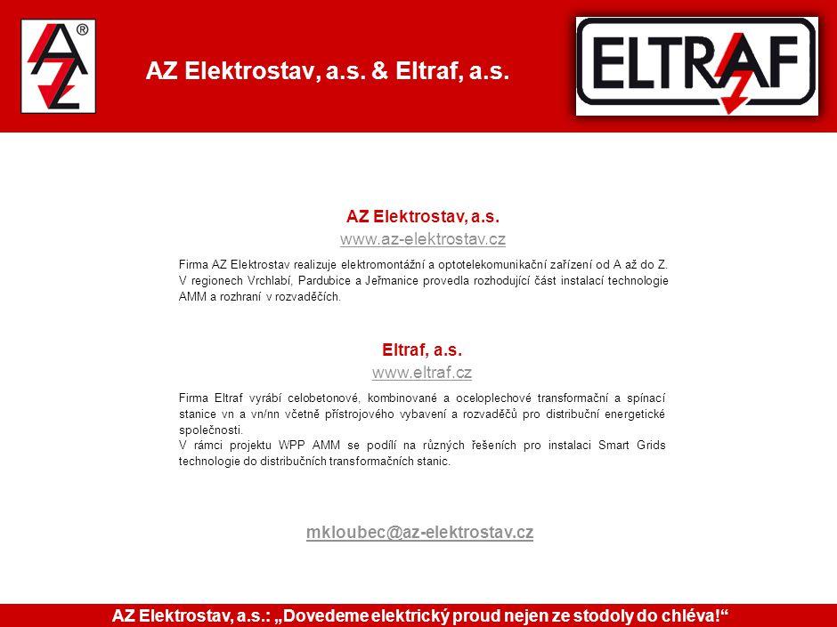 AZ Elektrostav, a.s. & Eltraf, a.s. AZ Elektrostav, a.s. www.az-elektrostav.cz Firma AZ Elektrostav realizuje elektromontážní a optotelekomunikační za
