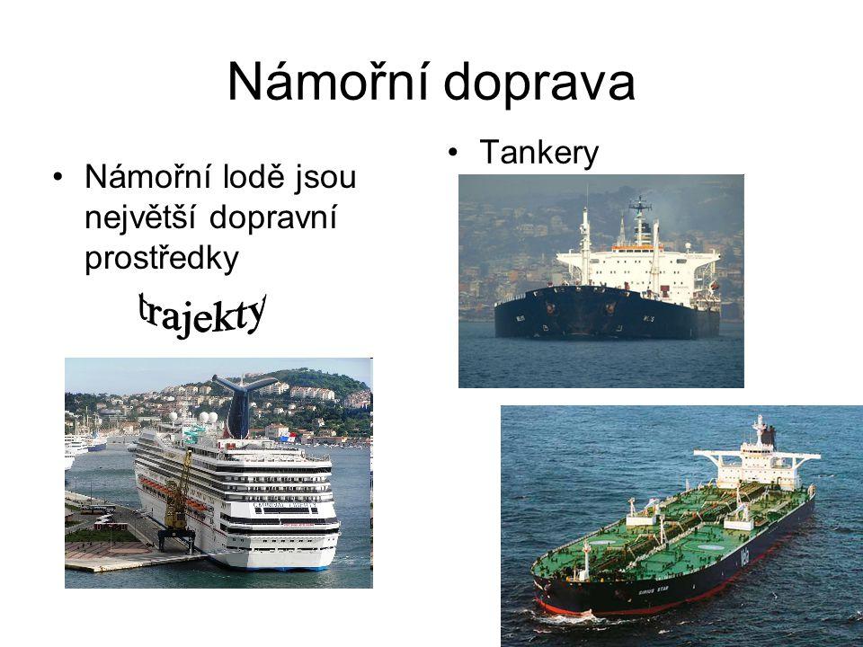 Námořní doprava Námořní lodě jsou největší dopravní prostředky Tankery