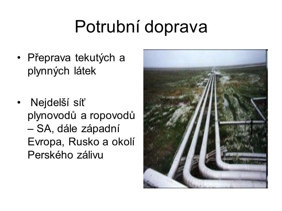 Potrubní doprava Přeprava tekutých a plynných látek Nejdelší síť plynovodů a ropovodů – SA, dále západní Evropa, Rusko a okolí Perského zálivu