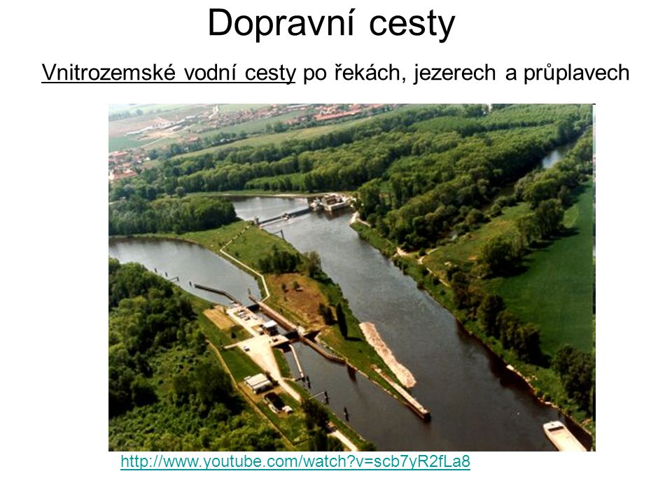 Dopravní cesty Vnitrozemské vodní cesty po řekách, jezerech a průplavech http://www.youtube.com/watch?v=scb7yR2fLa8