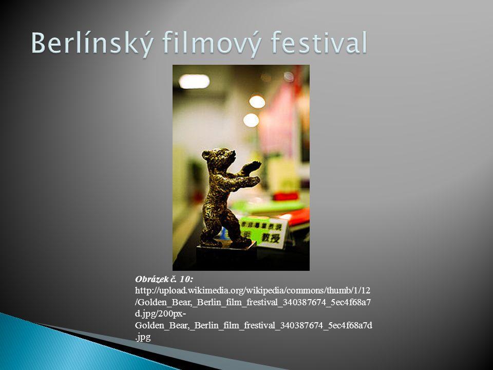 Obrázek č. 10: http://upload.wikimedia.org/wikipedia/commons/thumb/1/12 /Golden_Bear,_Berlin_film_frestival_340387674_5ec4f68a7 d.jpg/200px- Golden_Be