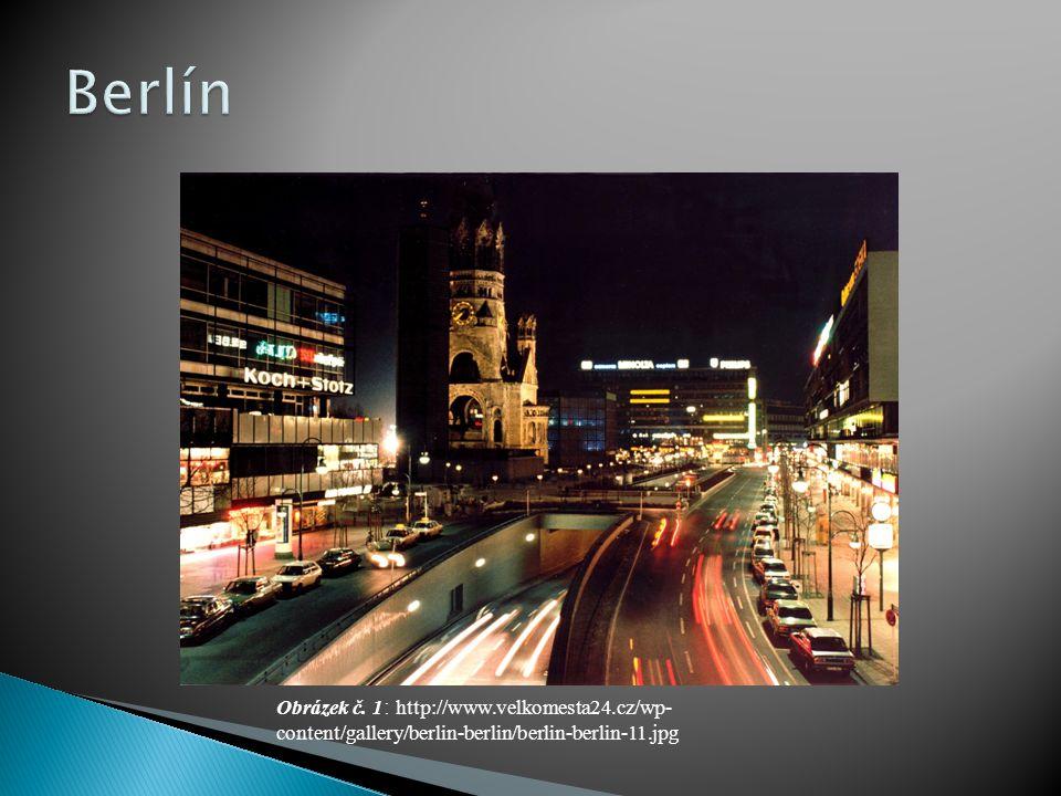 Obrázek č. 1 : http://www.velkomesta24.cz/wp- content/gallery/berlin-berlin/berlin-berlin-11.jpg