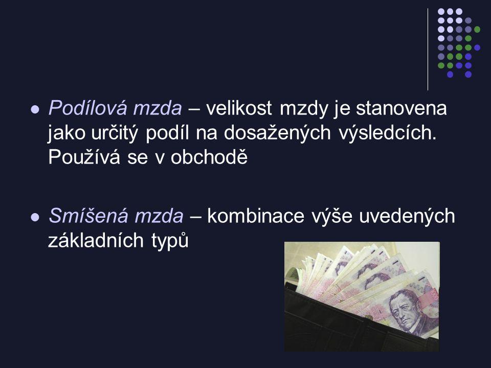 Podílová mzda – velikost mzdy je stanovena jako určitý podíl na dosažených výsledcích.