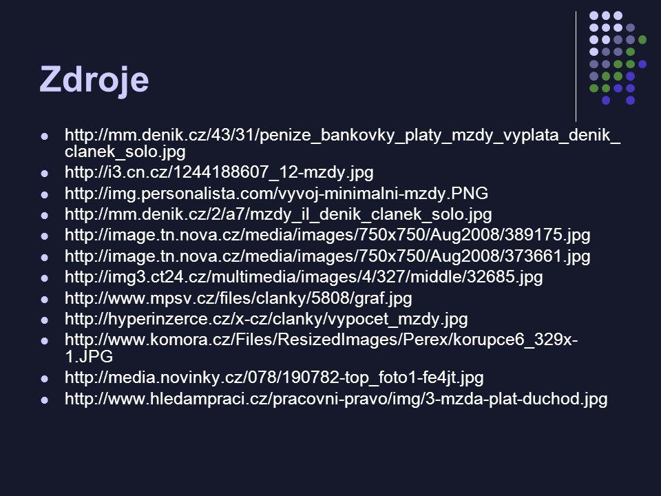 Zdroje http://mm.denik.cz/43/31/penize_bankovky_platy_mzdy_vyplata_denik_ clanek_solo.jpg http://i3.cn.cz/1244188607_12-mzdy.jpg http://img.personalista.com/vyvoj-minimalni-mzdy.PNG http://mm.denik.cz/2/a7/mzdy_il_denik_clanek_solo.jpg http://image.tn.nova.cz/media/images/750x750/Aug2008/389175.jpg http://image.tn.nova.cz/media/images/750x750/Aug2008/373661.jpg http://img3.ct24.cz/multimedia/images/4/327/middle/32685.jpg http://www.mpsv.cz/files/clanky/5808/graf.jpg http://hyperinzerce.cz/x-cz/clanky/vypocet_mzdy.jpg http://www.komora.cz/Files/ResizedImages/Perex/korupce6_329x- 1.JPG http://media.novinky.cz/078/190782-top_foto1-fe4jt.jpg http://www.hledampraci.cz/pracovni-pravo/img/3-mzda-plat-duchod.jpg