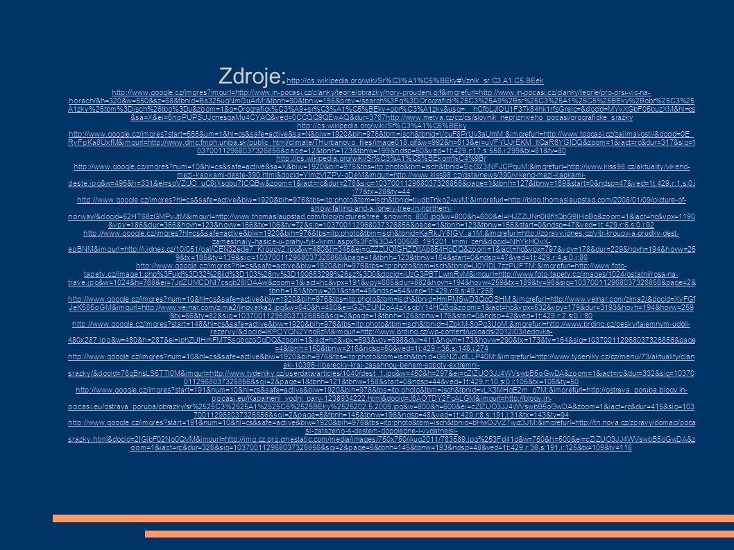 Zdroje: http://cs.wikipedia.org/wiki/Sr%C3%A1%C5%BEky#Vznik_sr.C3.A1.C5.BEek http://www.google.cz/imgres?imgurl=http://www.in-pocasi.cz/clanky/teorie/
